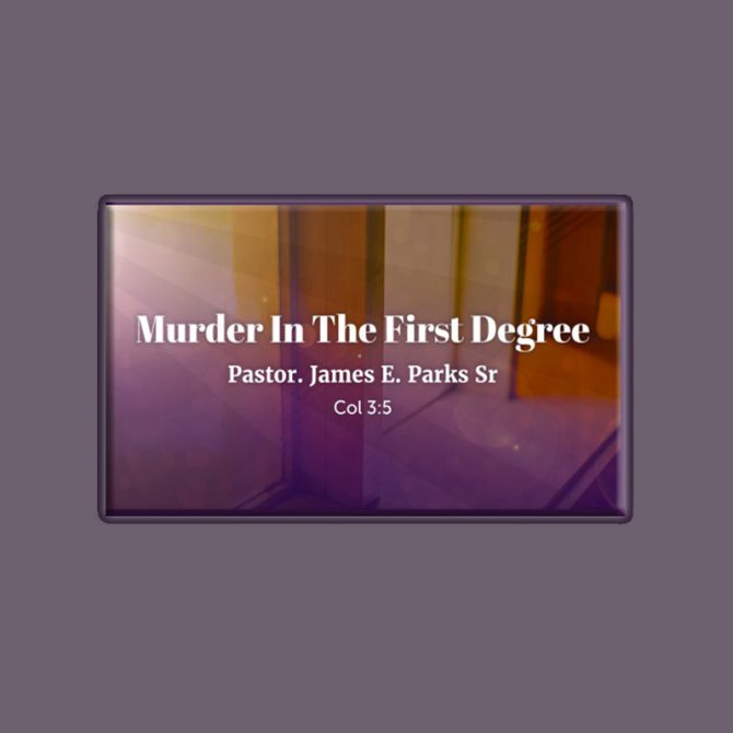 Murder In The First Degree, Speaker: Pastor James E. Parks, Sr., Esq.